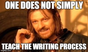 one-does-not-simply-teach-the-writing-process